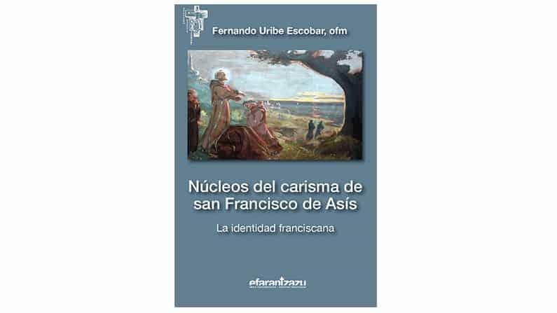 Núcleos del carisma de san Francisco de Asís – Fernando Uribe
